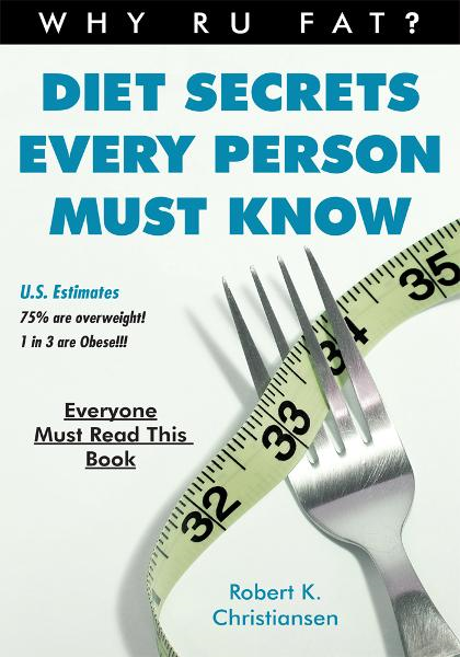 Diet Secrets Every Person Must Know By: Robert K. Christiansen