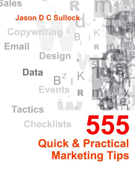 555 Quick & Practical Marketing Tips By: Jason Sullock