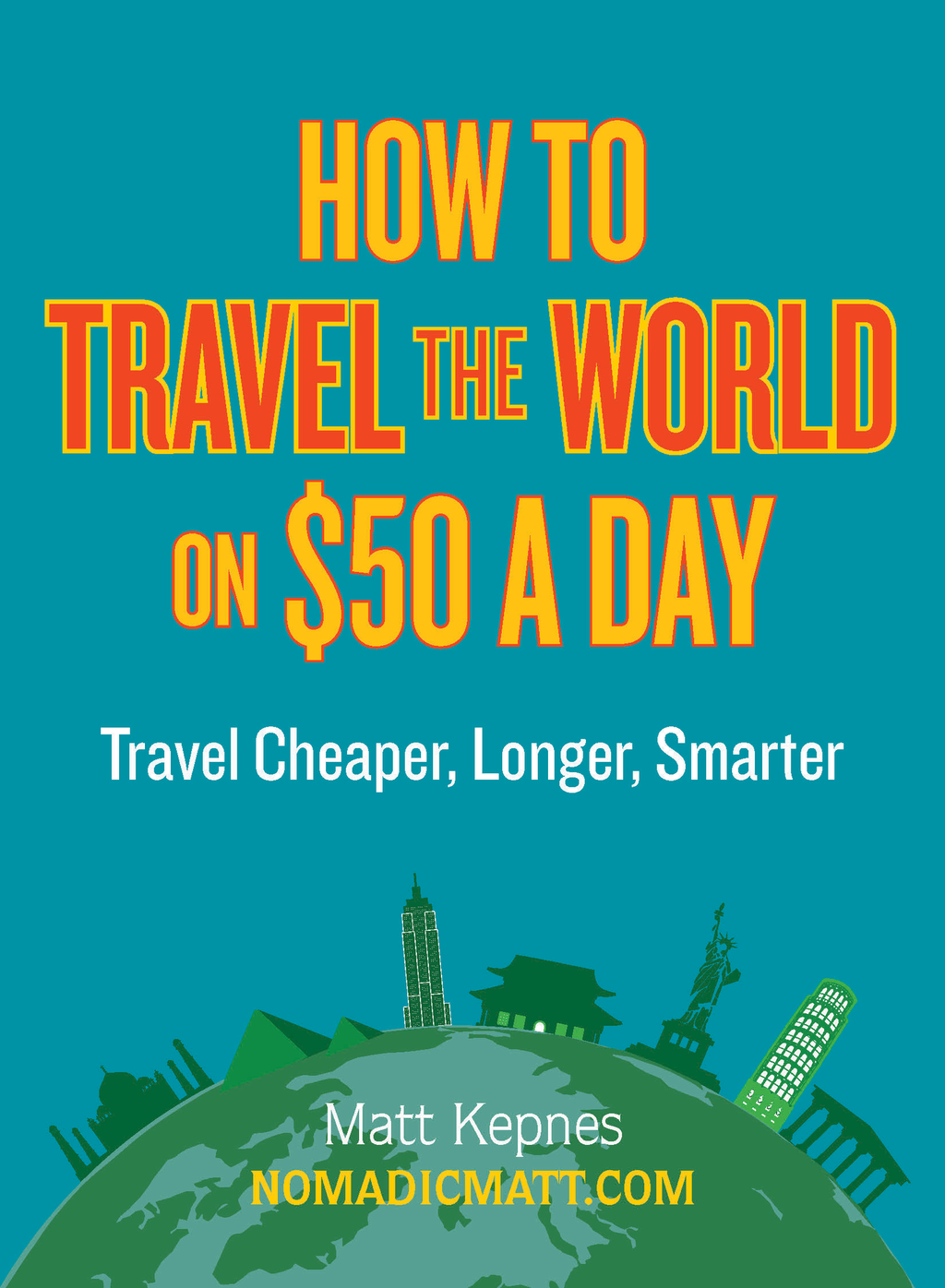 How to Travel the World on $50 a Day By: Matt Kepnes