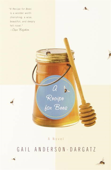 A Recipe for Bees By: Gail Anderson-Dargatz
