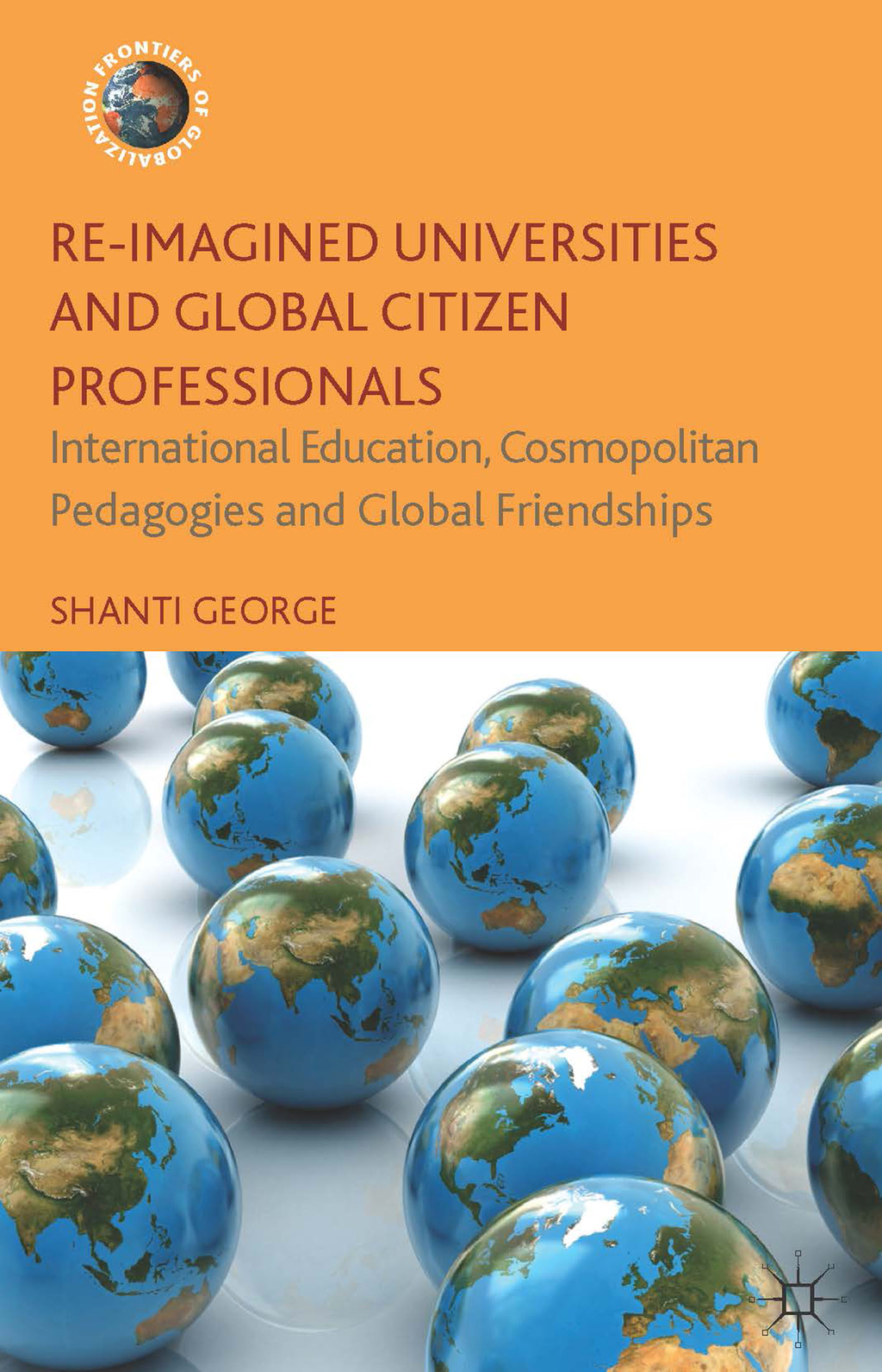 Re-Imagined Universities and Global Citizen Professionals International Education,  Cosmopolitan Pedagogies and Global Friendships
