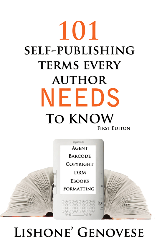 101 Self-Publishing Terms Every Author Needs to Know By: Lishone Genovese