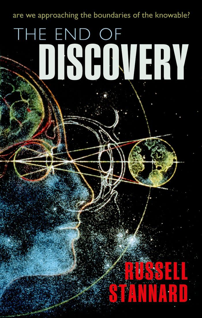 The End of Discovery:Are we approaching the boundaries of the knowable? By: Russell Stannard