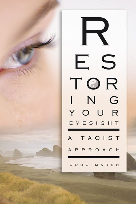 Restoring Your Eyesight: A Taoist Approach By: Doug Marsh,Thomas R. Quackenbush