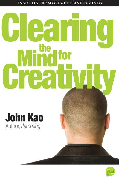 Clearing the Mind for Creativity By: John Kao