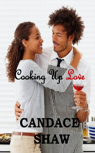 Cooking Up Love By: Candace Shaw