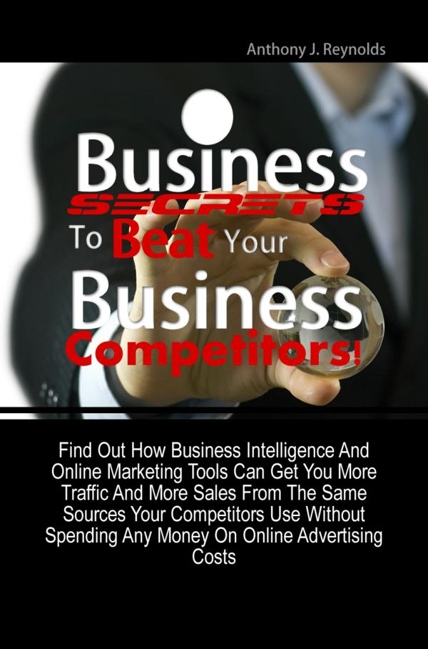 Business Secrets To Beat Your Business Competitors!
