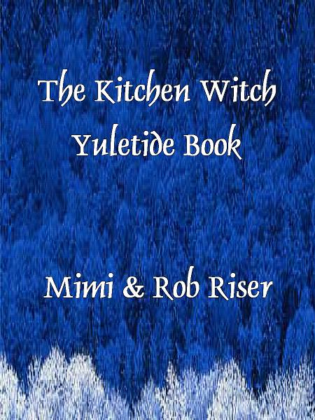 The Kitchen Witch Yuletide Book By: Mimi Riser