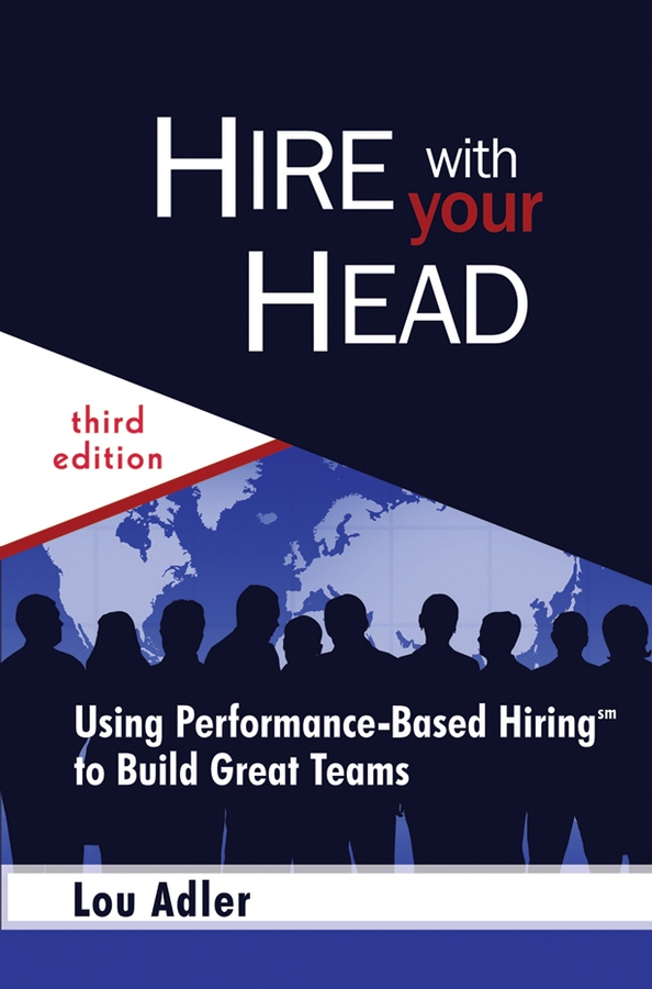 Hire With Your Head By: Lou Adler