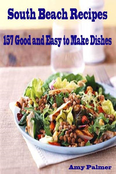 South Beach Recipes: 168 Good and Easy to Make Dishes