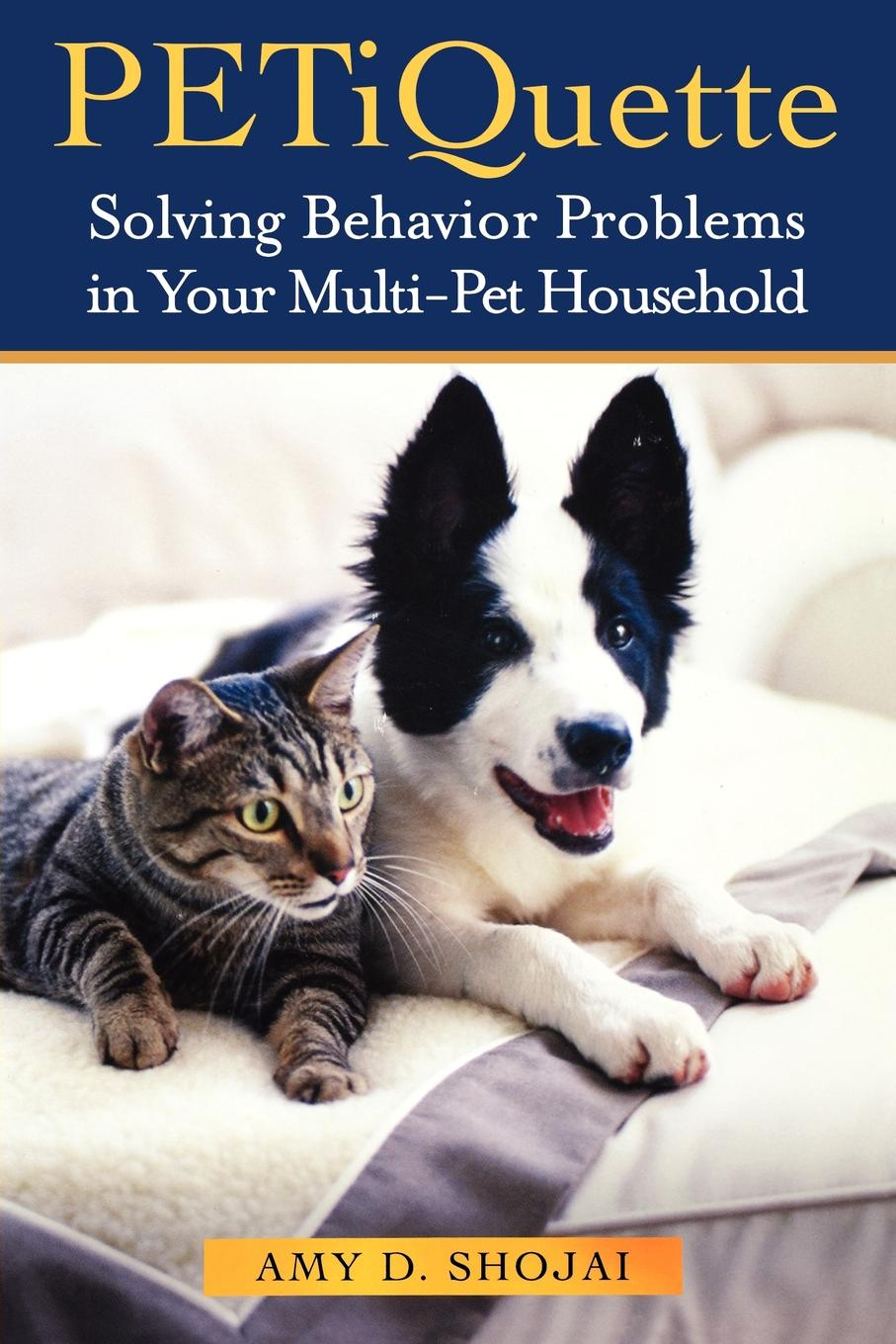 PETiquette: Solving Behavior Problems in Your Multi-Pet Household By: Amy D. Shojai
