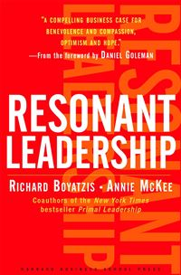 Resonant Leadership: Renewing Yourself and Connecting with Others Through Mindfulness