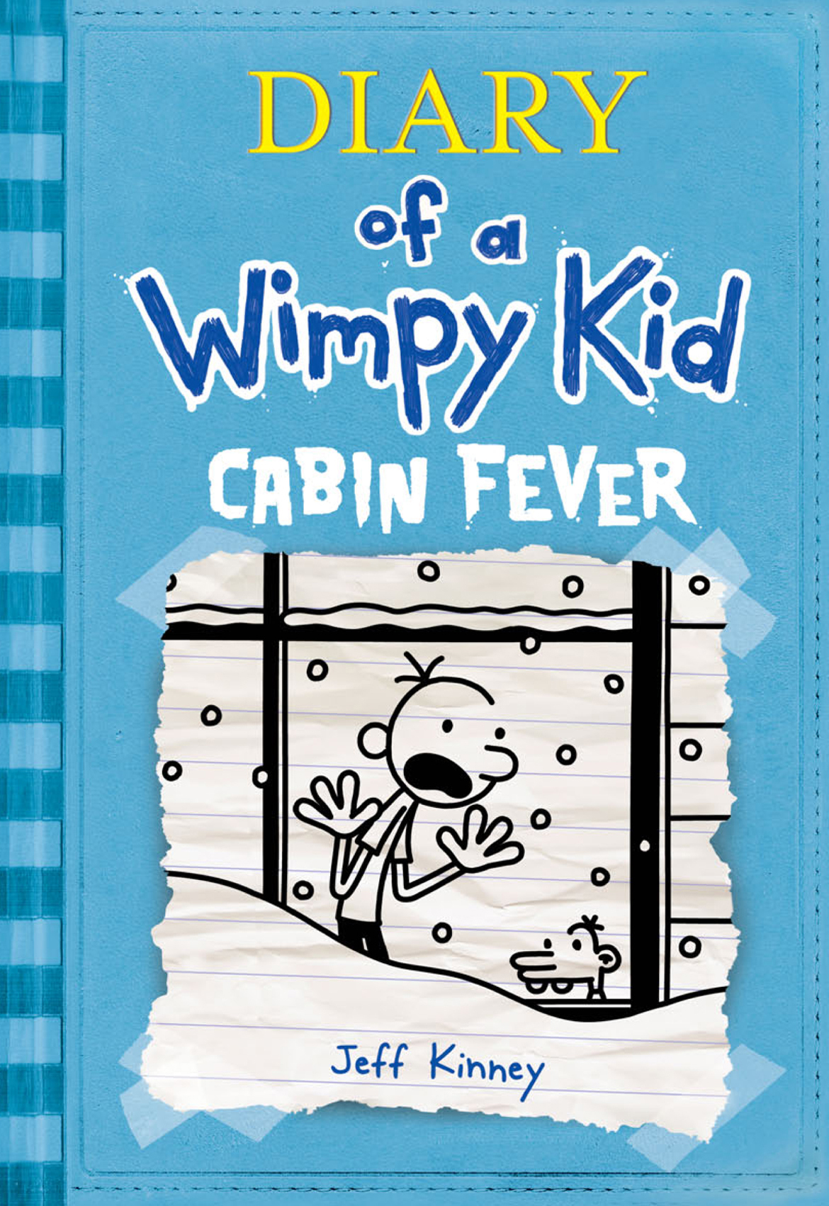 Diary of a Wimpy Kid: Cabin Fever By: Jeff Kinney