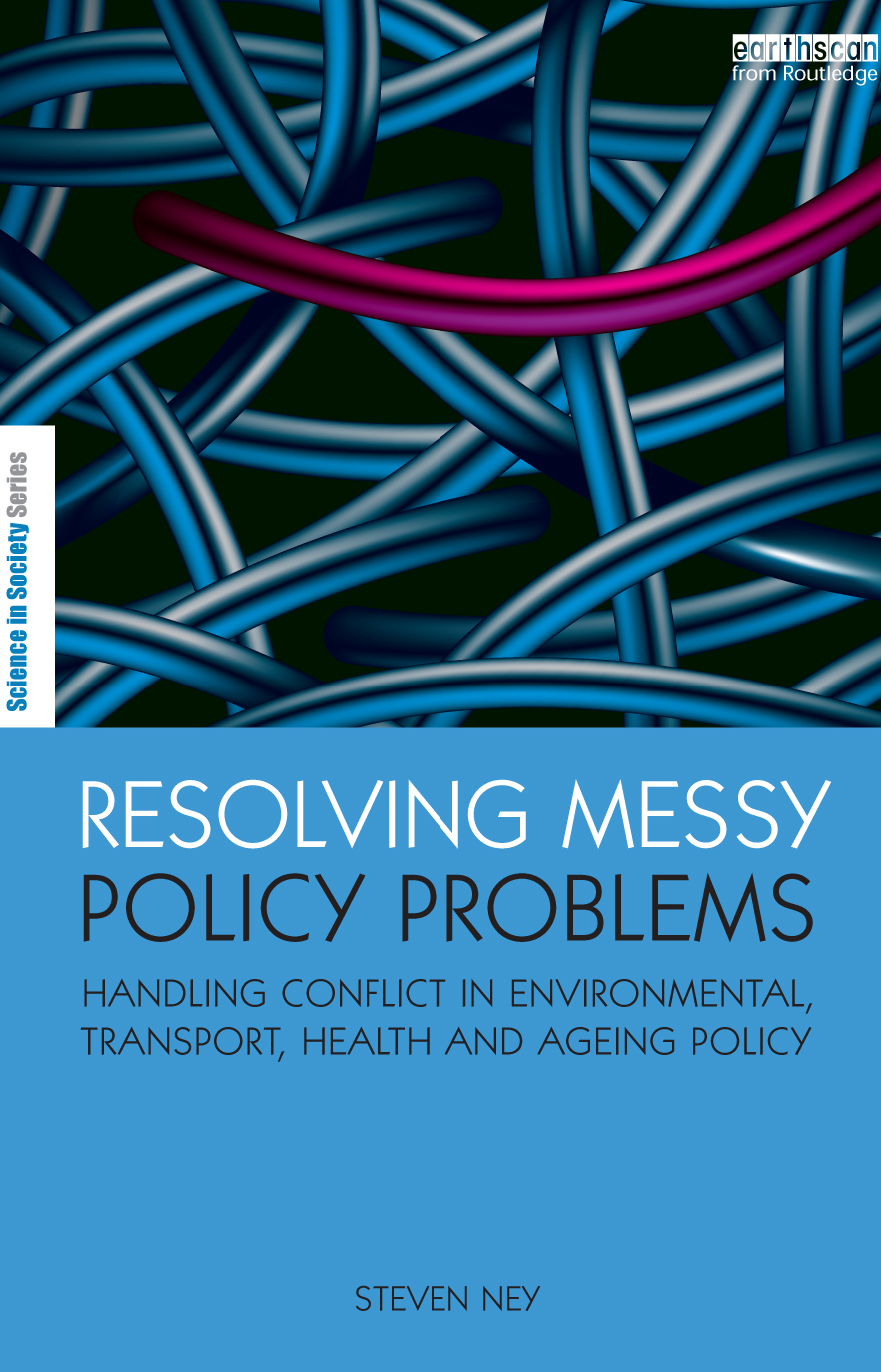 Resolving Messy Policy Problems Handling Conflict in Environmental,  Transport,  Health and Ageing Policy