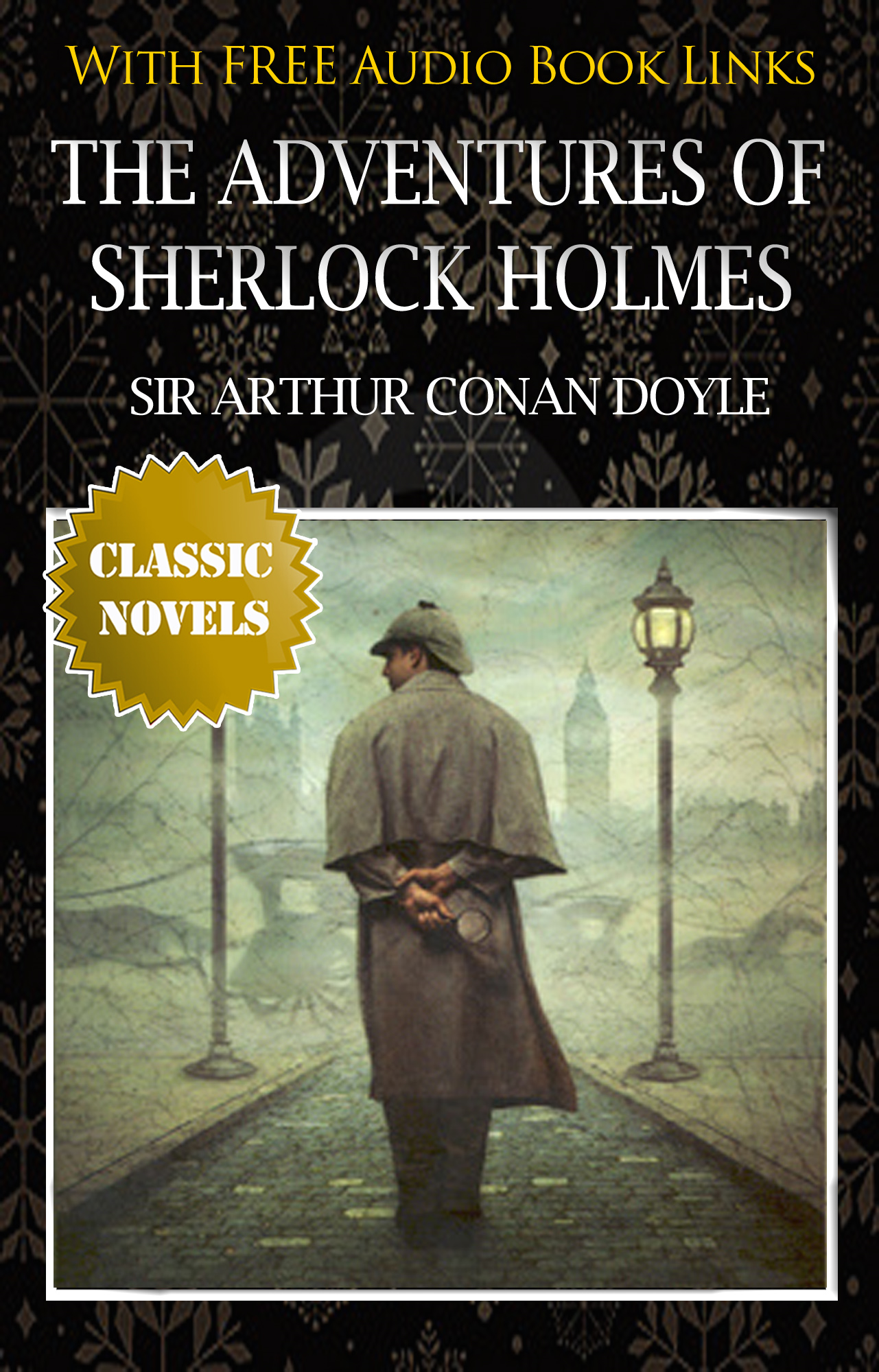 THE ADVENTURES OF SHERLOCK HOLMES Classic Novels: New Illustrated By: SIR ARTHUR CONAN DOYLE