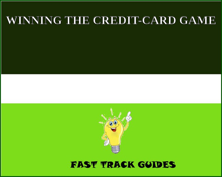 WINNING THE CREDIT-CARD GAME