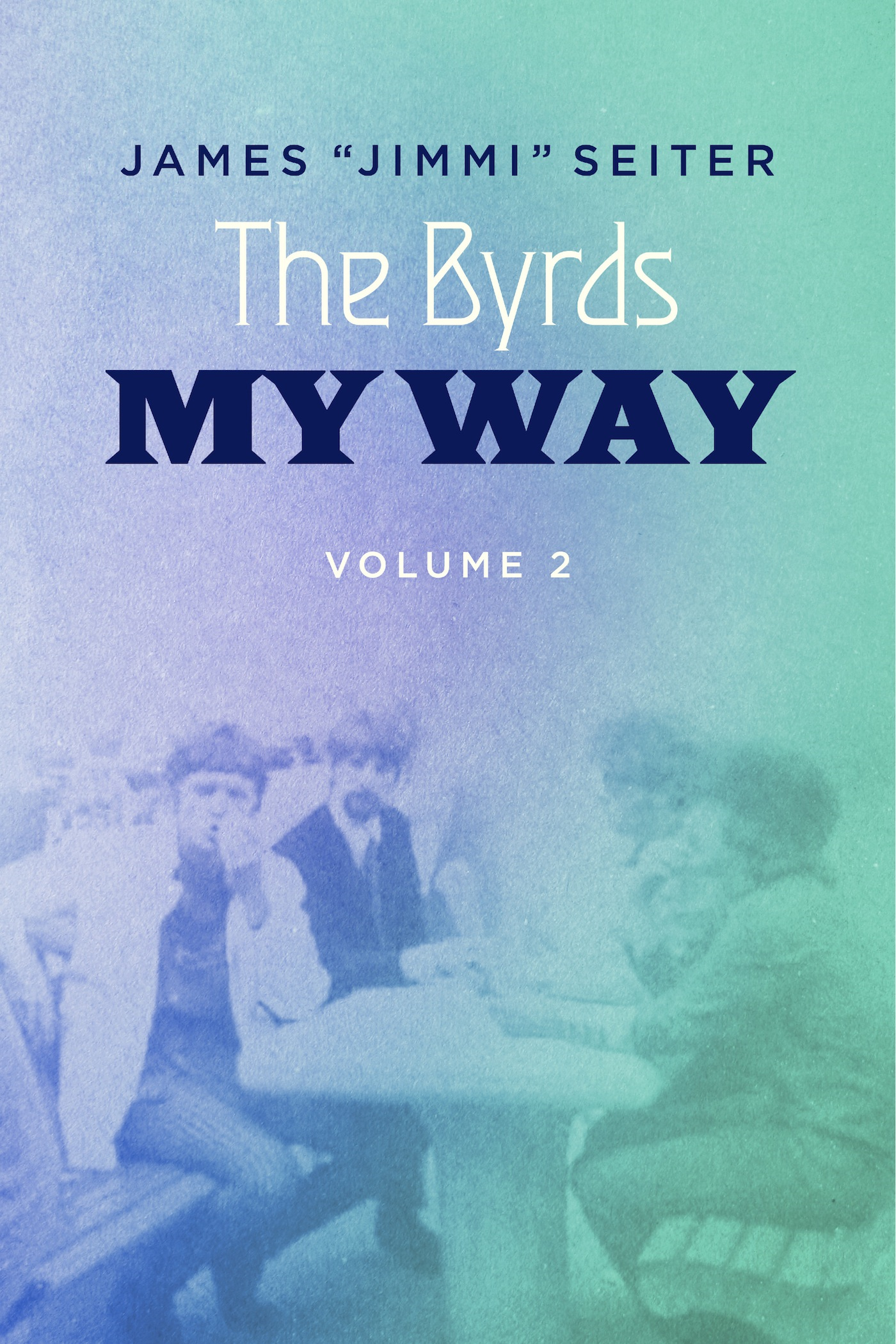 "The Byrds - My Way - Volume 2 By: James ""Jimmi"" Seiter"