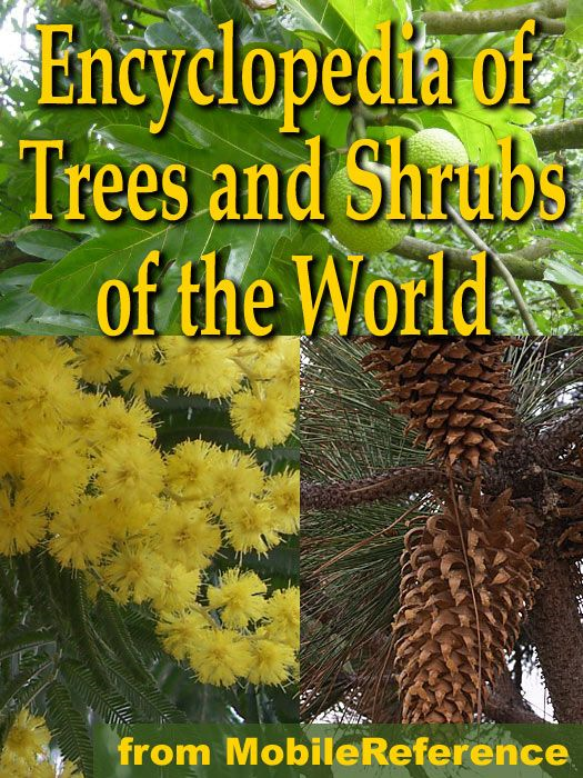The Illustrated Encyclopedia Of Trees And Shrubs: An Essential Guide To Trees And Shrubs Of The World (Mobi Reference) By: MobileReference