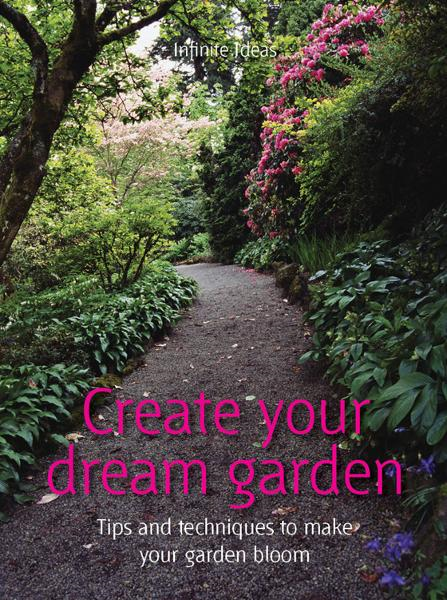 Create your dream garden By: Anna Marsden,Infinite Ideas,Jem Cook