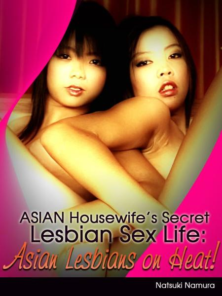 Asian Housewife's Secret Lesbian Sex Life: Asian Lesbians on Heat!