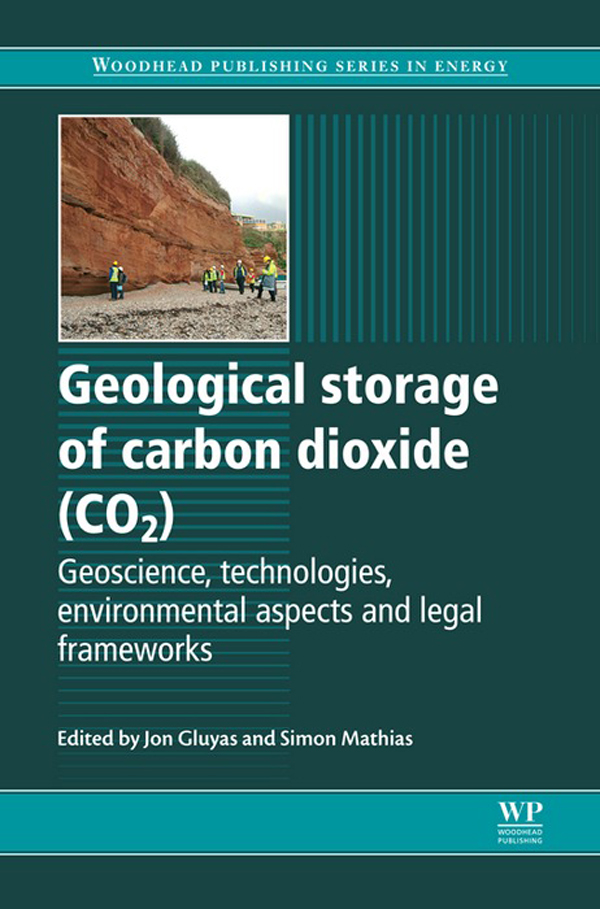 Geological Storage of Carbon Dioxide (CO2) Geoscience,  Technologies,  Environmental Aspects And Legal Frameworks