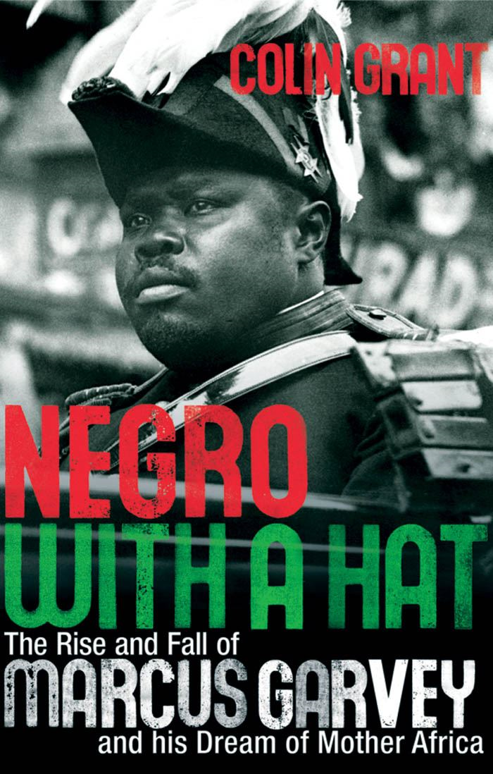 Negro with a Hat : The Rise and Fall of Marcus Garvey By: Colin Grant