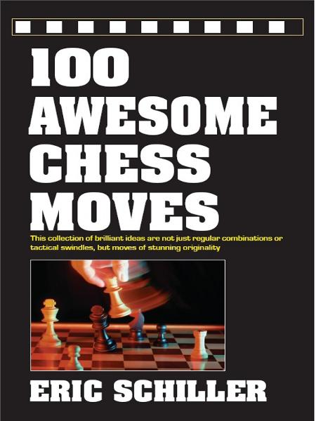 100 Awesome Chess Moves By: Eric Schiller