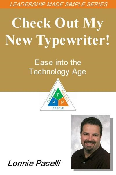 The Leadership Made Simple Series: Check Out My New Typewriter! Ease into the Technology Age