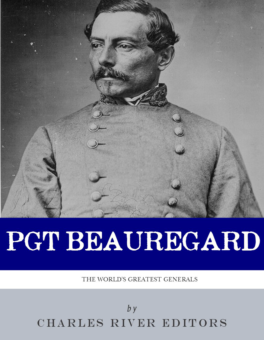 The First Confederate Hero: The Life and Career of P.G.T. Beauregard