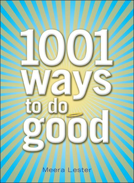 1001 Ways to Do Good By: Meera Lester