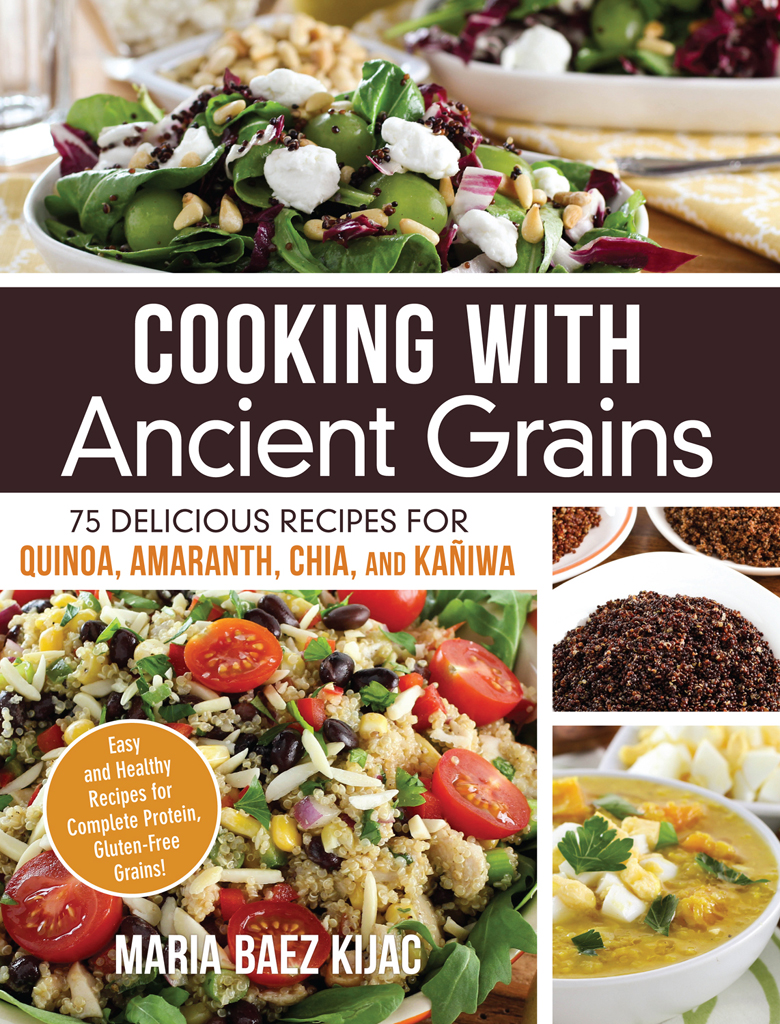 Cooking with Ancient Grains 75 Delicious Recipes Quinoa,  Amaranth,  Chia,  and Kaniwa