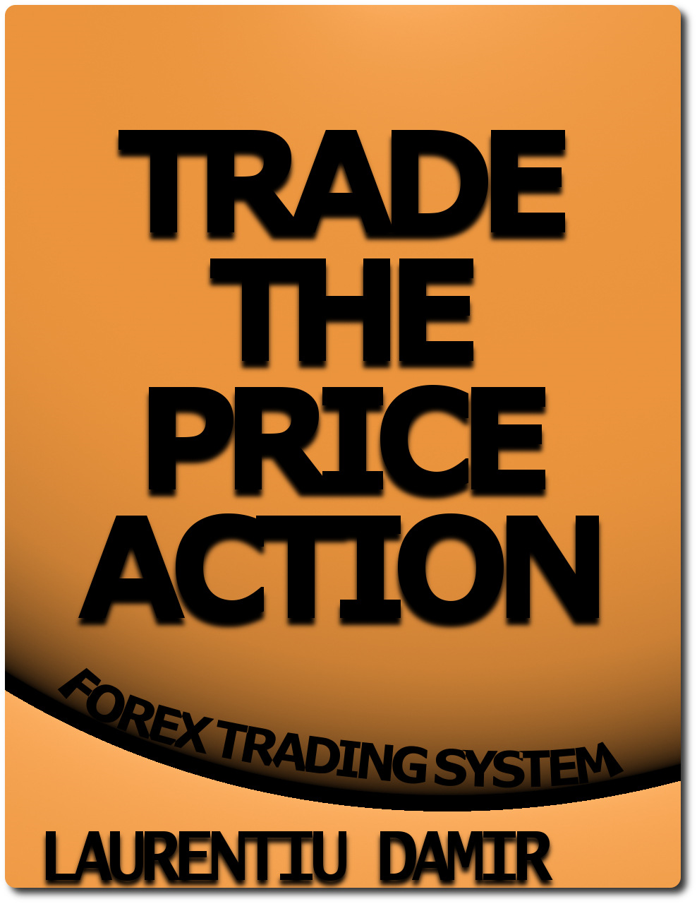 Trade The Price Action By: Laurentiu Damir
