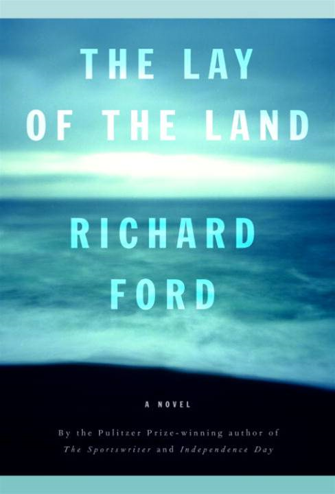 The Lay of the Land By: Richard Ford