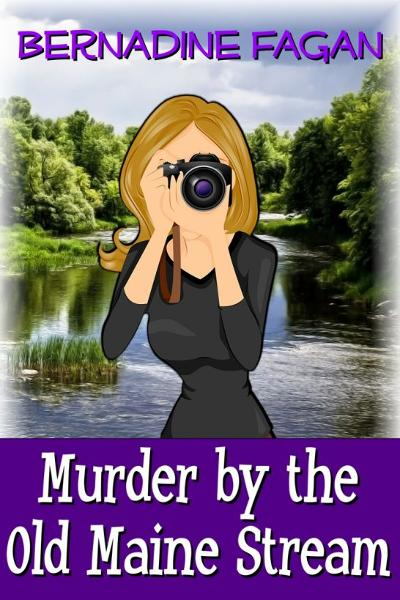 Murder by the Old Maine Stream By: Bernadine Fagan