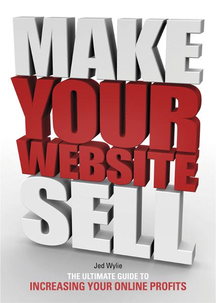 Make Your Website Sell By: Jed Wylie