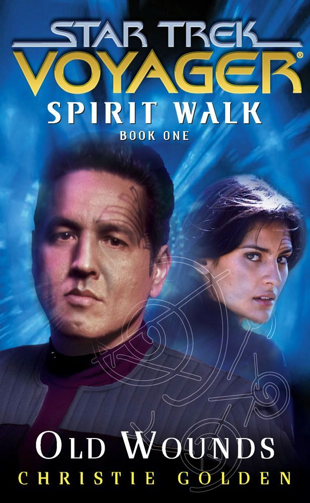 Star Trek: Voyager: Spirit Walk #1: Old Wounds By: Christie Golden