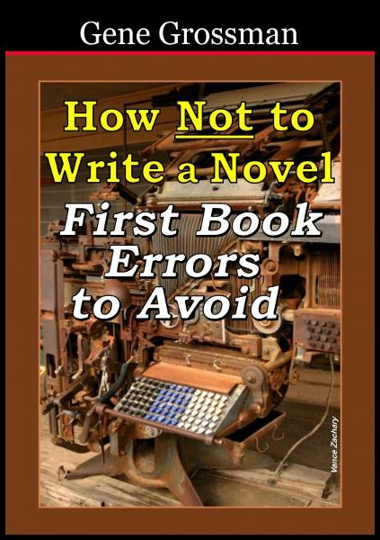 How NOT to Write a Novel: First-book errors to avoid By: Gene Grossman