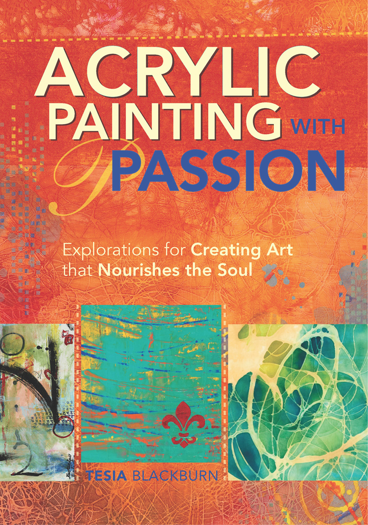 Acrylic Painting with Passion Explorations for Creating Art that Nourishes the Soul