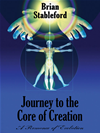 Journey To The Core Of Creation: A Romance Of Evolution: