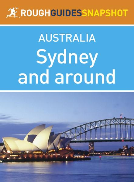 Sydney and around Rough Guides Snapshot Australia (includes Bondi Beach, Manly, the Blue Mountains, Hunter Valley, Botany Bay, Wollongong and Newcastle) By: Rough Guides