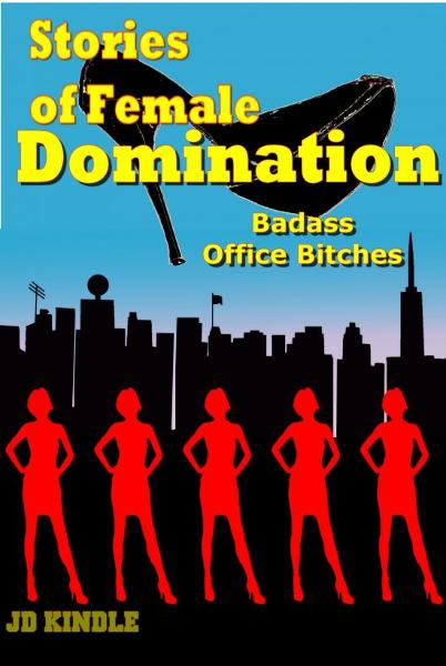 Stories of Female Domination: Badass Office Bitches
