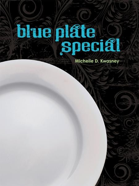 Blue Plate Special By: Michelle D. Kwasney