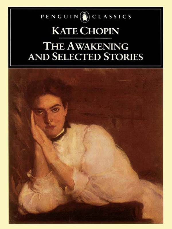 The Awakening and Selected Stories By: Kate Chopin