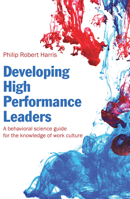 Developing High Performance Leaders A Behavioral Science Guide for the Knowledge of Work Culture