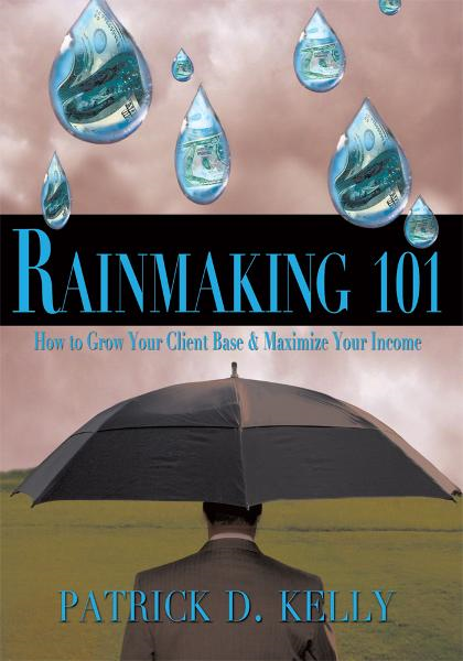 Rainmaking 101 By: Patrick D. Kelly