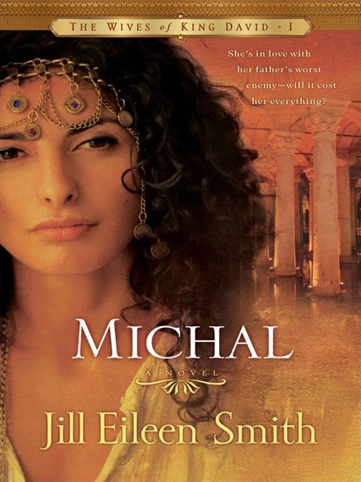 Michal (The Wives of King David Book #1) By: Jill Eileen Smith