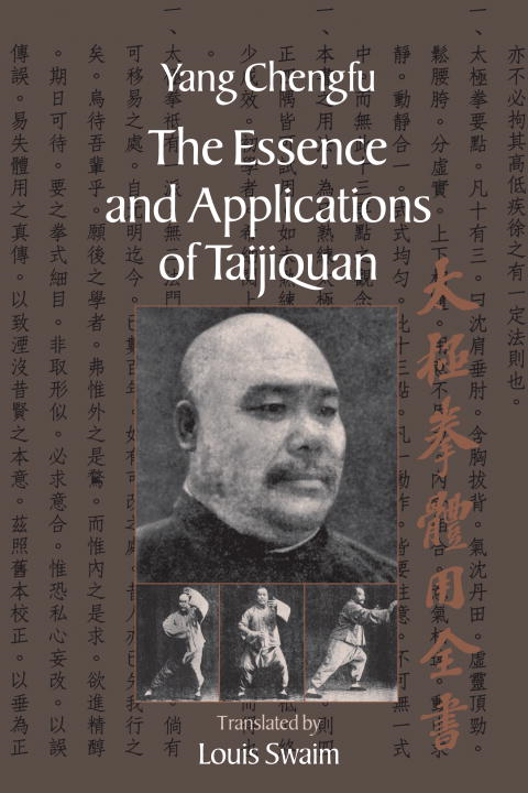 The Essence and Applications of Taijiquan By: Yang Chengfu