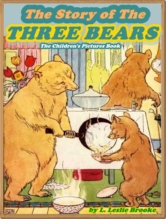 THE STORY OF THE THREE BEARS (Illustrated and Free Audiobook Link) By: L. Leslie Brooke