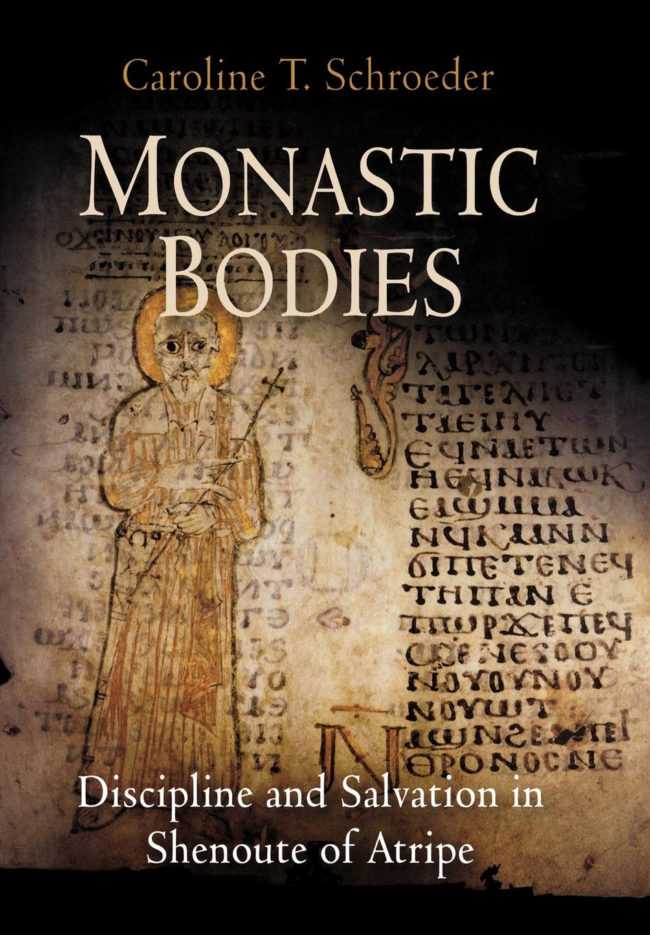 Monastic Bodies Discipline and Salvation in Shenoute of Atripe
