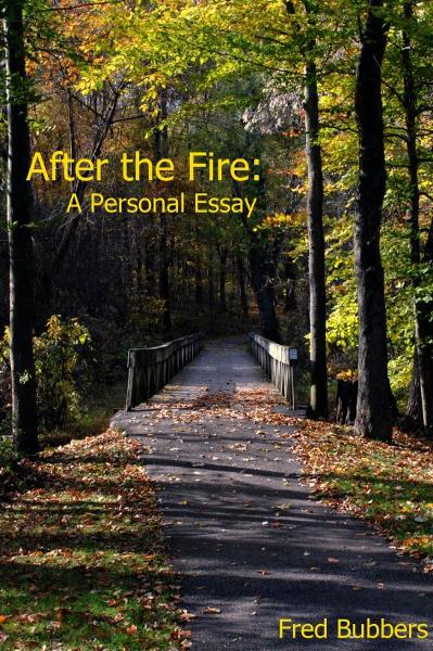 After the Fire: A Personal Essay By: Fred Bubbers